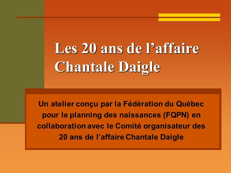 Les 20 ans de laffaire Chantale Daigle Un atelier conçu par la Fédération du Québec pour le planning des naissances (FQPN) en collaboration avec le Co