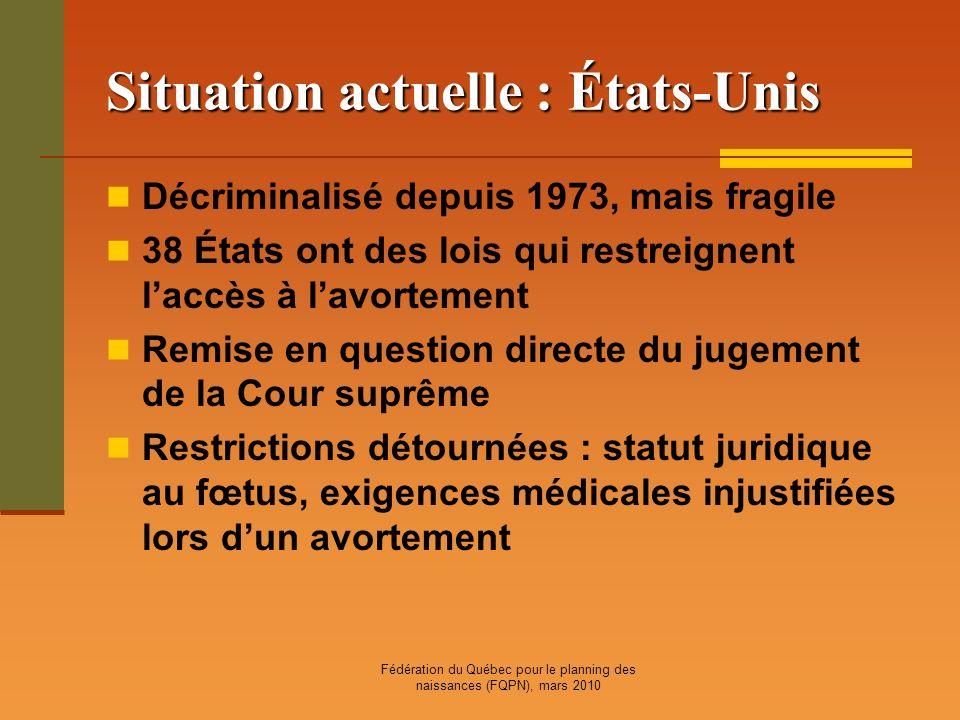 Fédération du Québec pour le planning des naissances (FQPN), mars 2010 Situation actuelle : États-Unis Décriminalisé depuis 1973, mais fragile 38 État