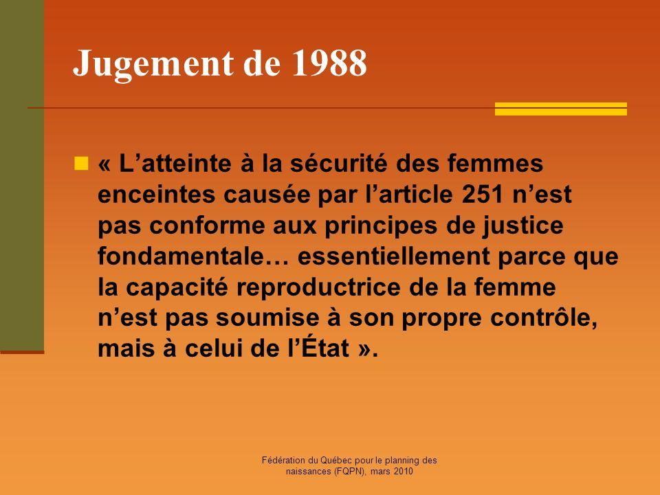 Fédération du Québec pour le planning des naissances (FQPN), mars 2010 Jugement de 1988 « Latteinte à la sécurité des femmes enceintes causée par lart