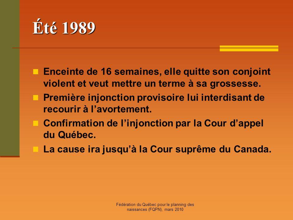 Fédération du Québec pour le planning des naissances (FQPN), mars 2010 Été 1989 Enceinte de 16 semaines, elle quitte son conjoint violent et veut mett