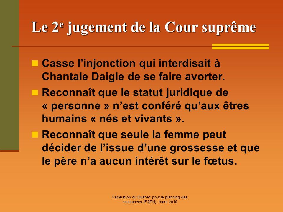 Fédération du Québec pour le planning des naissances (FQPN), mars 2010 Le 2 e jugement de la Cour suprême Casse linjonction qui interdisait à Chantale