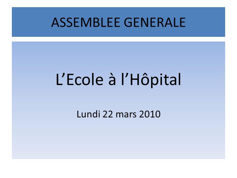 ASSEMBLEE GENERALE LEcole à lHôpital Lundi 22 mars 2010