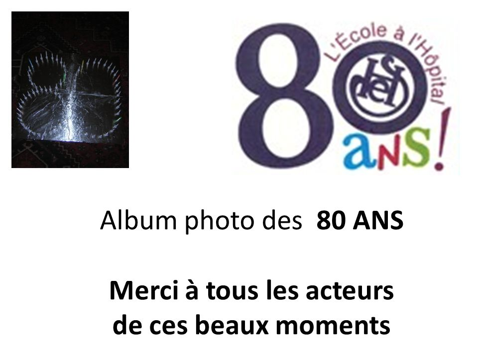 Album photo des 80 ANS Merci à tous les acteurs de ces beaux moments