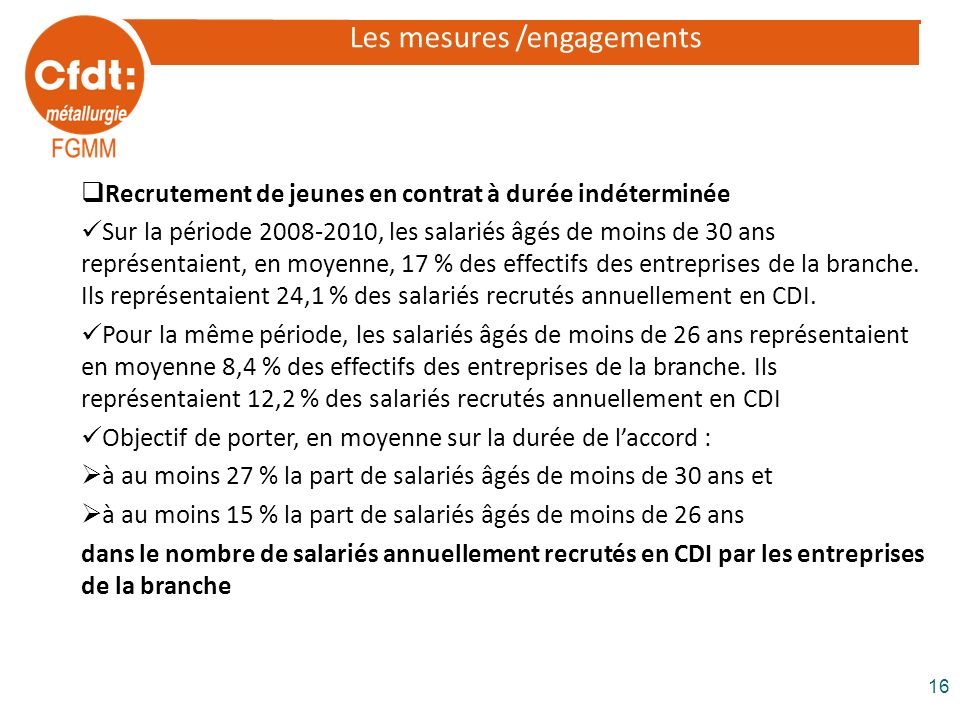 Les mesures /engagements Recrutement de jeunes en contrat à durée indéterminée Sur la période 2008-2010, les salariés âgés de moins de 30 ans représen
