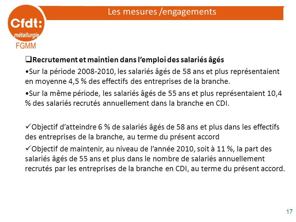 Les mesures /engagements Recrutement et maintien dans lemploi des salariés âgés Sur la période 2008-2010, les salariés âgés de 58 ans et plus représen