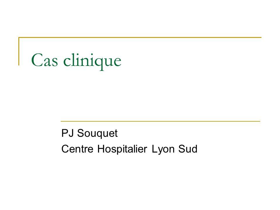 Cas clinique PJ Souquet Centre Hospitalier Lyon Sud
