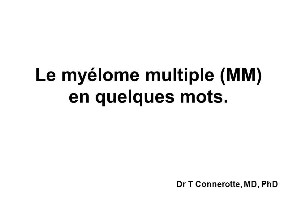 Le myélome multiple (MM) en quelques mots. Dr T Connerotte, MD, PhD