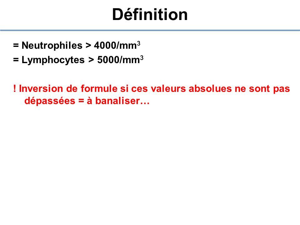 Définition = Neutrophiles > 4000/mm 3 = Lymphocytes > 5000/mm 3 ! Inversion de formule si ces valeurs absolues ne sont pas dépassées = à banaliser…