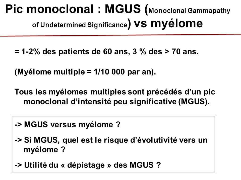 MGUS : critères - Pas de symptômes de myélome (anémie, IR, hypercalcémie, lésions osseuses).