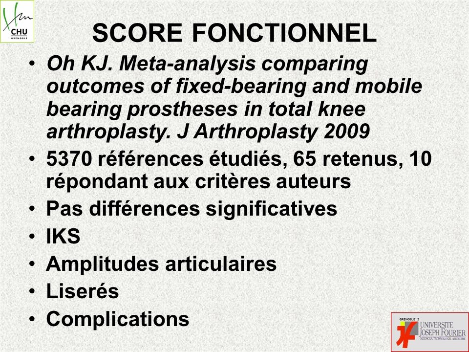 SCORE FONCTIONNEL Oh KJ. Meta-analysis comparing outcomes of fixed-bearing and mobile bearing prostheses in total knee arthroplasty. J Arthroplasty 20