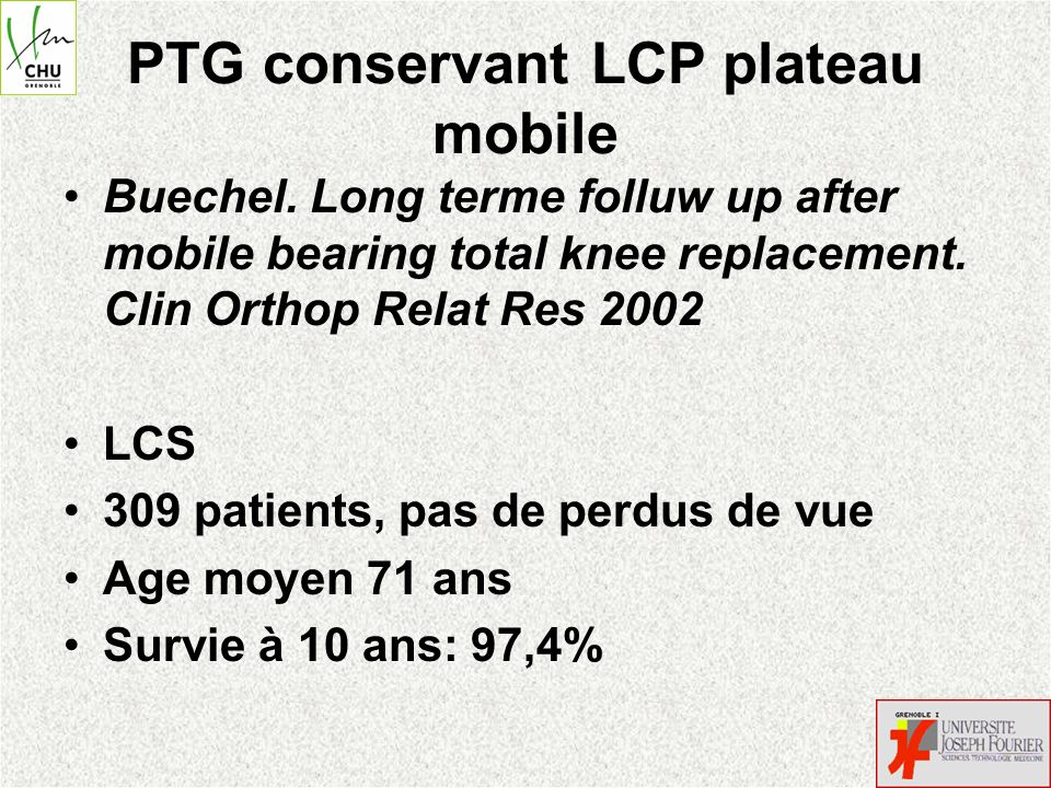 PTG conservant LCP plateau mobile Buechel. Long terme folluw up after mobile bearing total knee replacement. Clin Orthop Relat Res 2002 LCS 309 patien