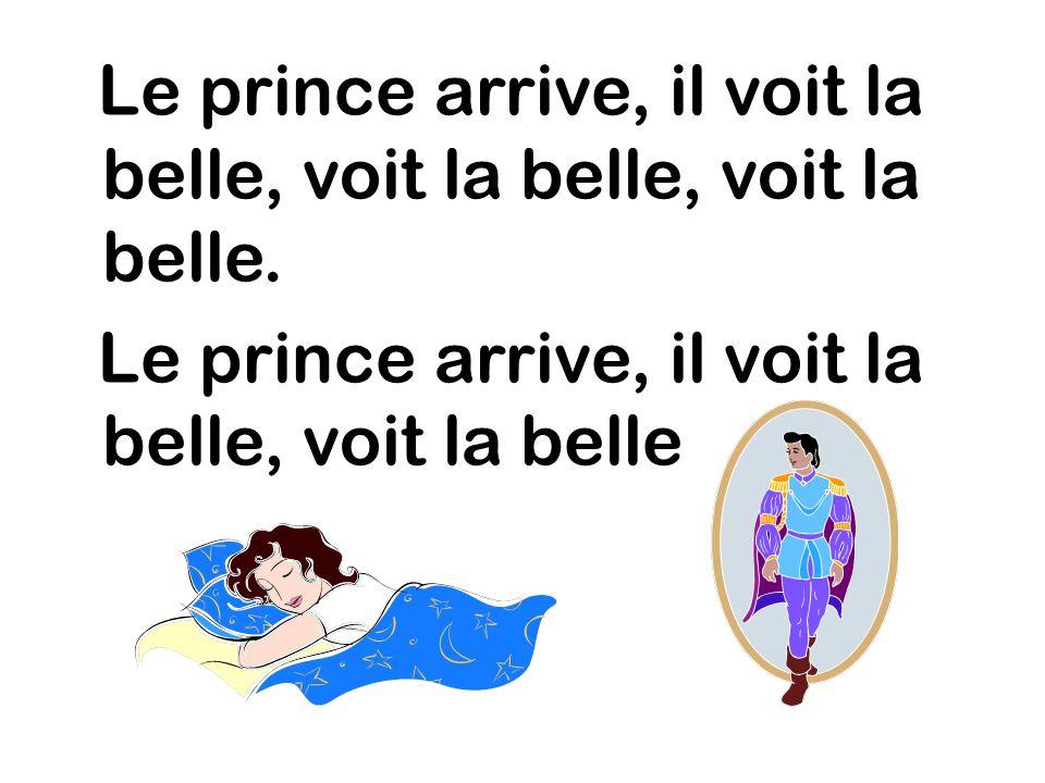 Le prince arrive, il voit la belle, voit la belle, voit la belle. Le prince arrive, il voit la belle, voit la belle