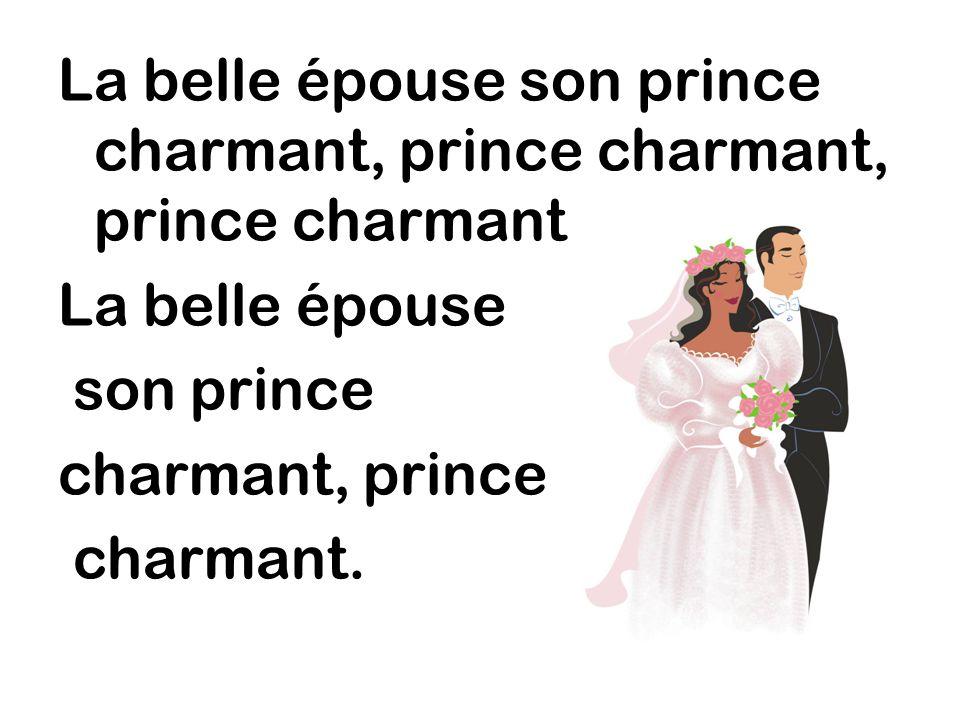 La belle épouse son prince charmant, prince charmant, prince charmant. La belle épouse son prince charmant, prince charmant.