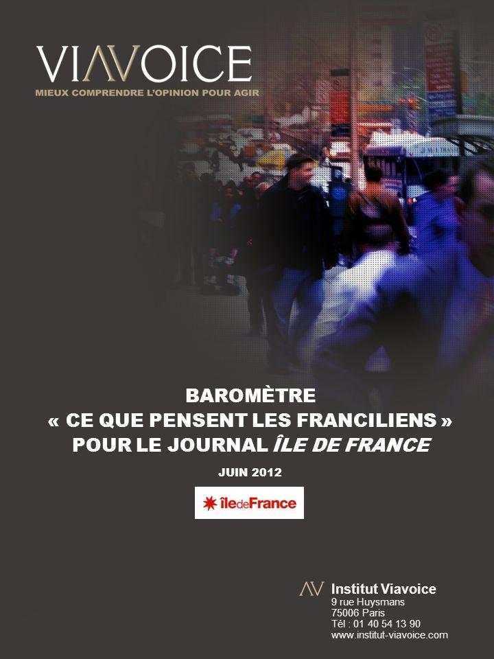 Institut Viavoice 9 rue Huysmans 75006 Paris Tél : 01 40 54 13 90 www.institut-viavoice.com BAROMÈTRE « CE QUE PENSENT LES FRANCILIENS » POUR LE JOURNAL ÎLE DE FRANCE JUIN 2012