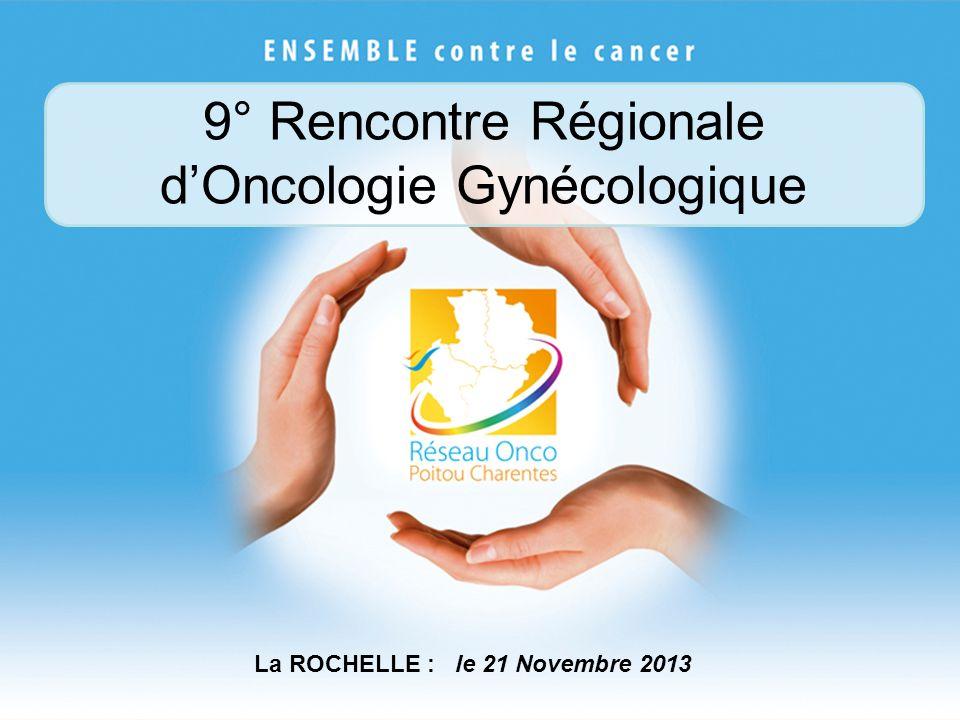 9° Rencontre Régionale dOncologie Gynécologique La ROCHELLE : le 21 Novembre 2013