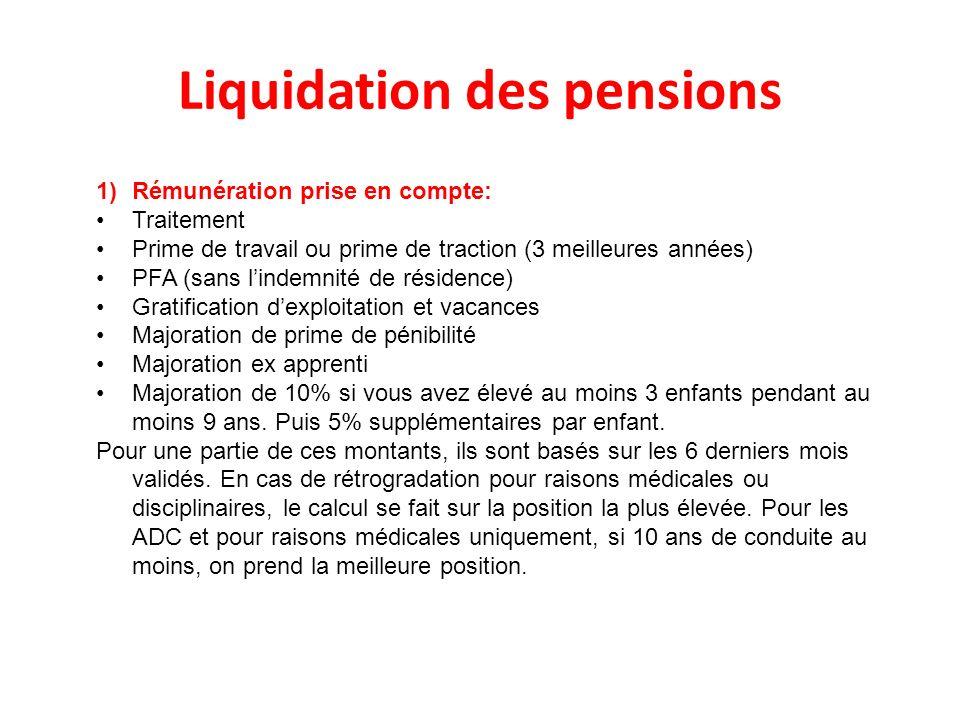Liquidation des pensions 1)Rémunération prise en compte: Traitement Prime de travail ou prime de traction (3 meilleures années) PFA (sans lindemnité d