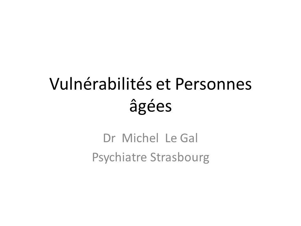 Vulnérabilités et Personnes âgées Dr Michel Le Gal Psychiatre Strasbourg