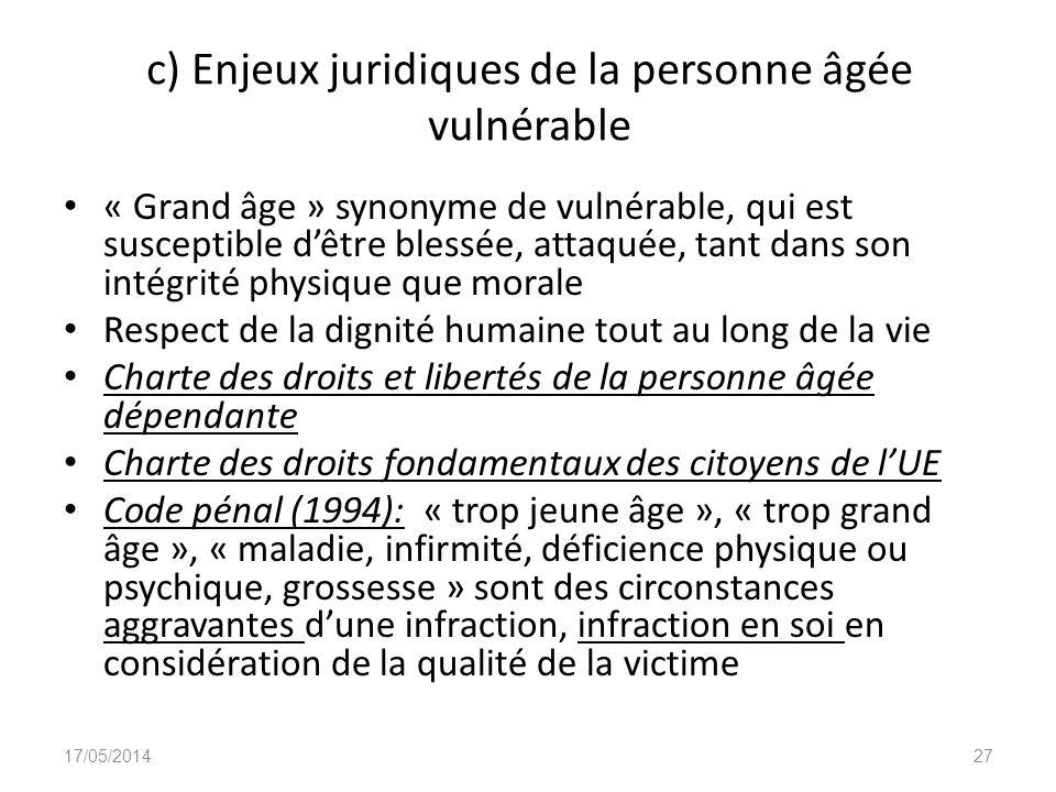 c) Enjeux juridiques de la personne âgée vulnérable « Grand âge » synonyme de vulnérable, qui est susceptible dêtre blessée, attaquée, tant dans son i