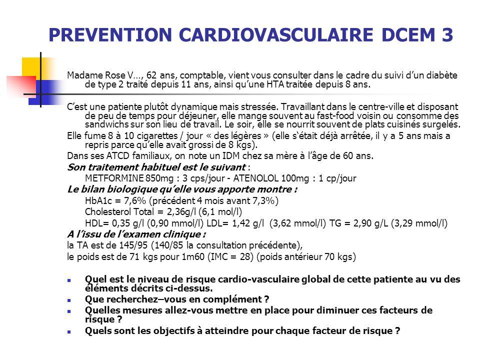 PREVENTION CARDIOVASCULAIRE DCEM 3 Madame Rose V…, 62 ans, comptable, vient vous consulter dans le cadre du suivi dun diabète de type 2 traité depuis