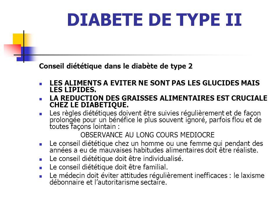 DIABETE DE TYPE II Conseil diététique dans le diabète de type 2 LES ALIMENTS A EVITER NE SONT PAS LES GLUCIDES MAIS LES LIPIDES. LA REDUCTION DES GRAI