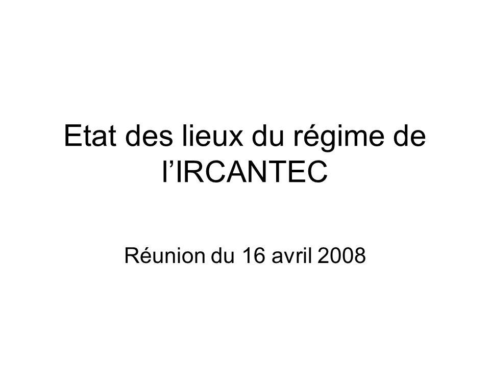 Etat des lieux du régime de lIRCANTEC Réunion du 16 avril 2008