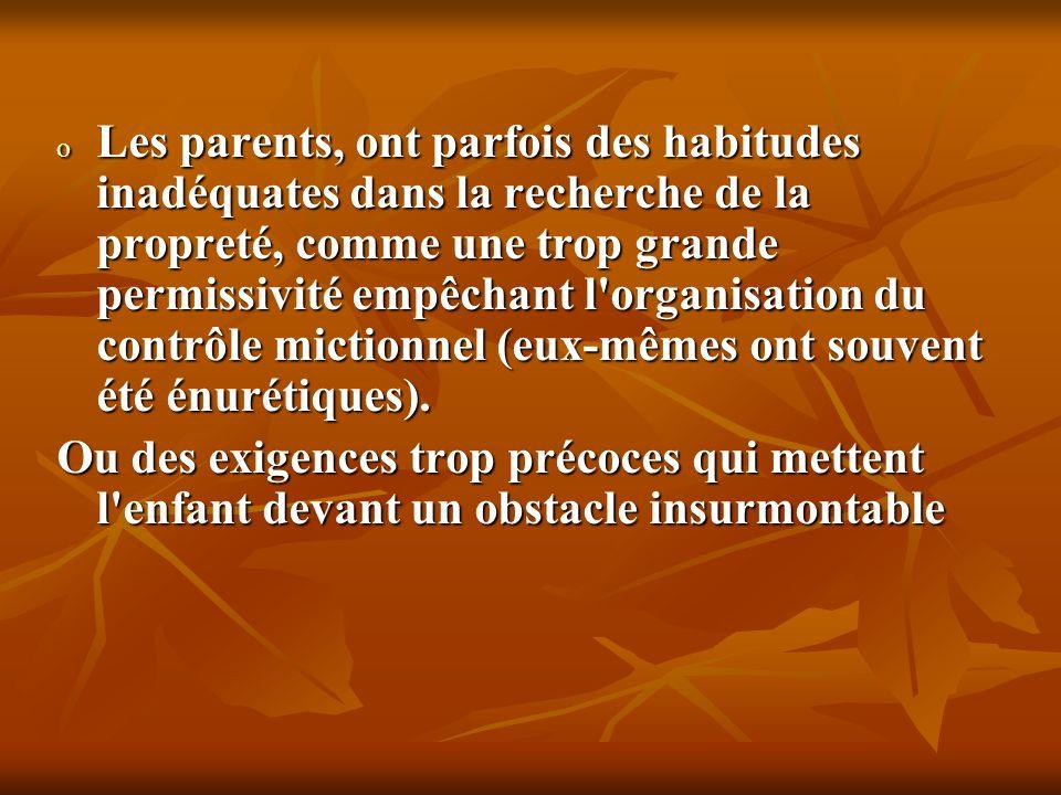 o Les parents, ont parfois des habitudes inadéquates dans la recherche de la propreté, comme une trop grande permissivité empêchant l'organisation du