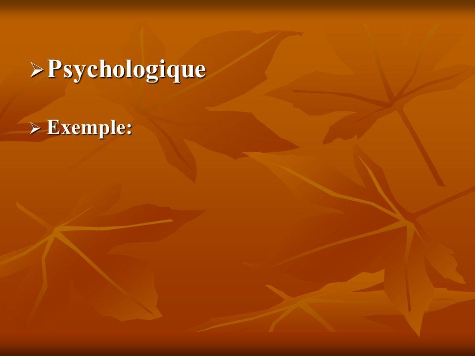 Psychologique Psychologique Exemple: Exemple: