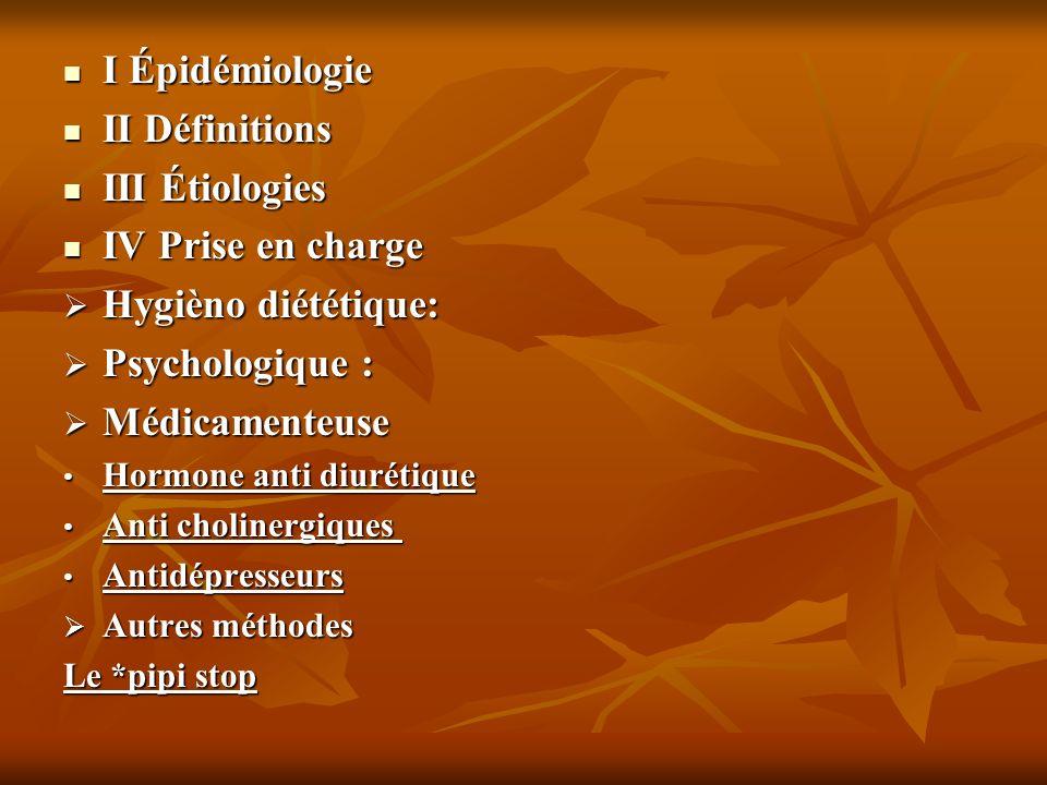 I Épidémiologie I Épidémiologie II Définitions II Définitions III Étiologies III Étiologies IV Prise en charge IV Prise en charge Hygièno diététique:
