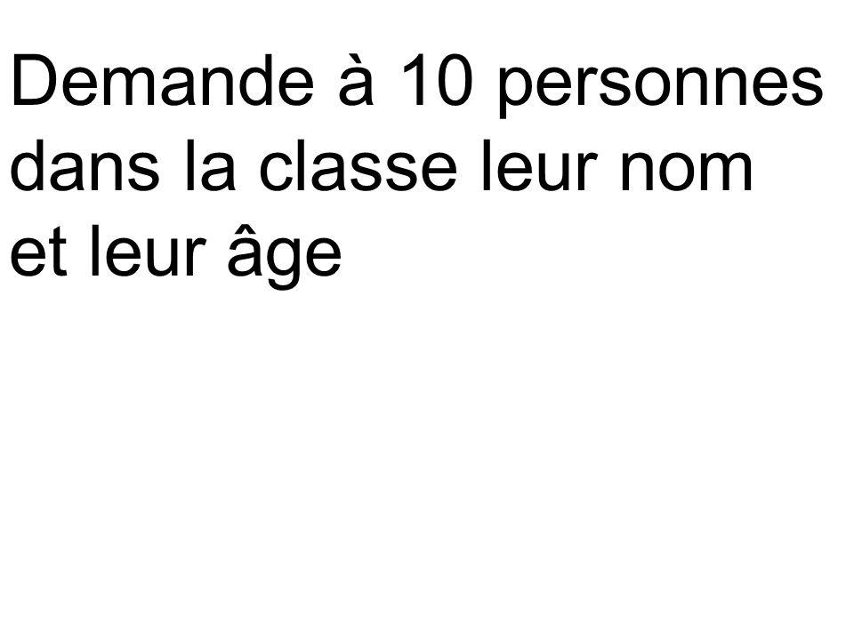 Demande à 10 personnes dans la classe leur nom et leur âge