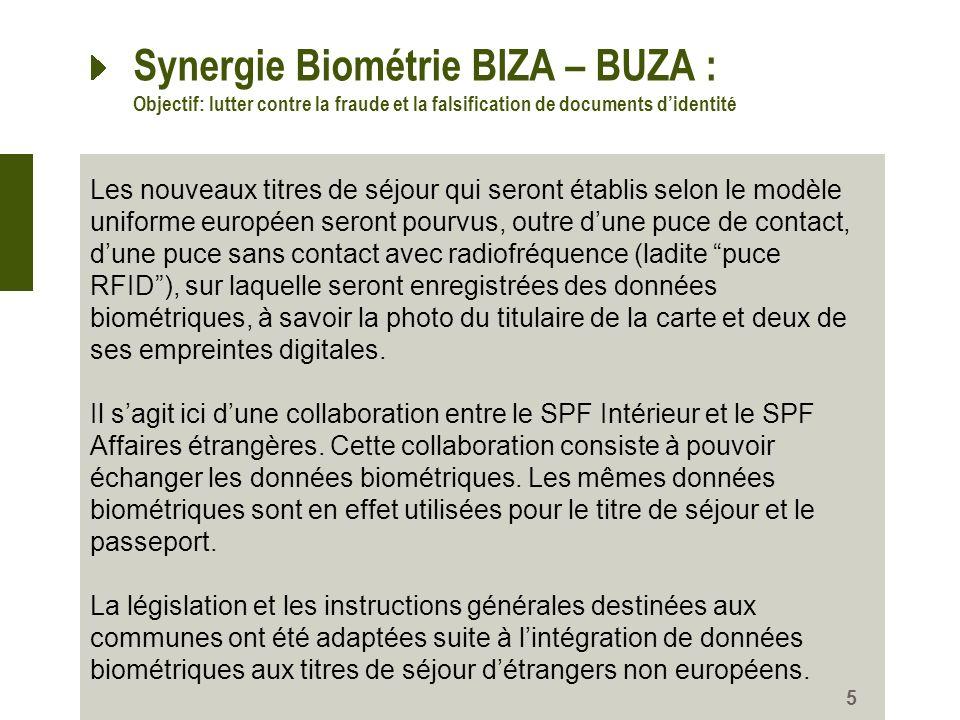 Synergie Biométrie BIZA – BUZA : Objectif: lutter contre la fraude et la falsification de documents didentité 5 Les nouveaux titres de séjour qui sero