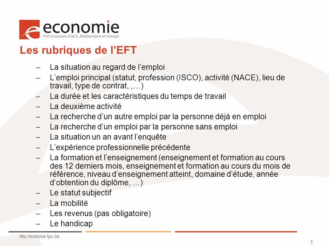 http://economie.fgov.be 5 Les rubriques de lEFT –La situation au regard de lemploi –Lemploi principal (statut, profession (ISCO), activité (NACE), lie