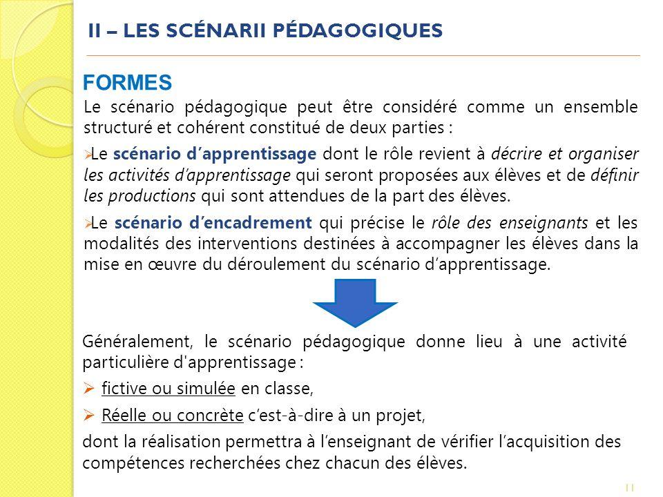 II – LES SCÉNARII PÉDAGOGIQUES Le scénario pédagogique peut être considéré comme un ensemble structuré et cohérent constitué de deux parties : Le scén