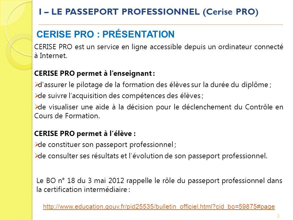 I – LE PASSEPORT PROFESSIONNEL (Cerise PRO) 2 CERISE PRO : PRÉSENTATION CERISE PRO est un service en ligne accessible depuis un ordinateur connecté à