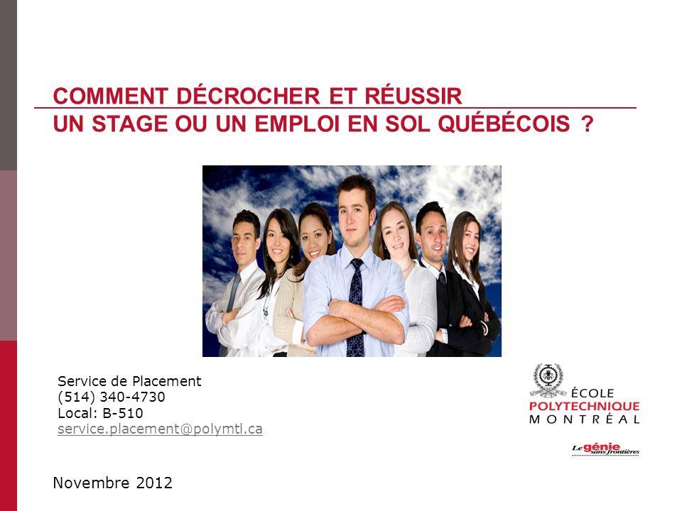 Service de Placement (514) 340-4730 Local: B-510 service.placement@polymtl.ca COMMENT DÉCROCHER ET RÉUSSIR UN STAGE OU UN EMPLOI EN SOL QUÉBÉCOIS ? No