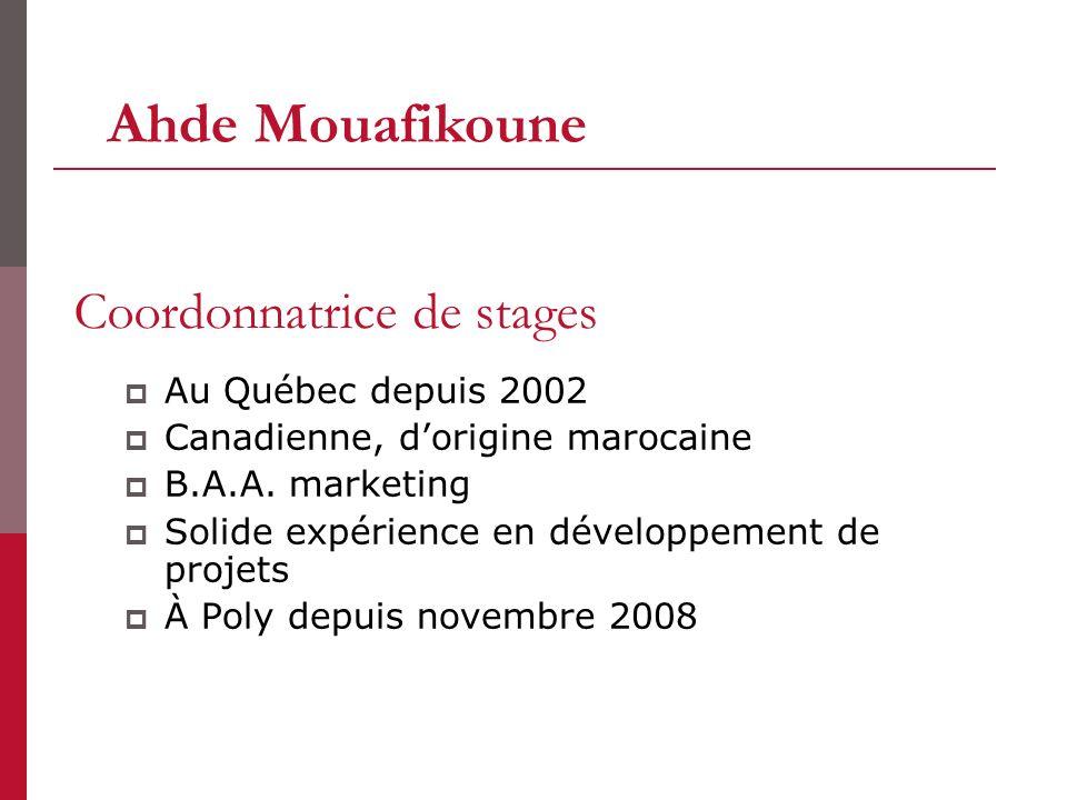 Coordonnatrice de stages Au Québec depuis 2002 Canadienne, dorigine marocaine B.A.A. marketing Solide expérience en développement de projets À Poly de