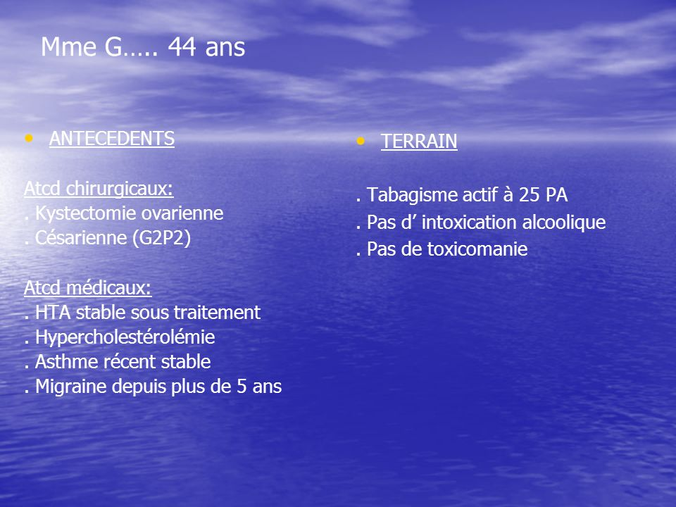 Mme G…..44 ans ANTECEDENTS Atcd chirurgicaux:. Kystectomie ovarienne.