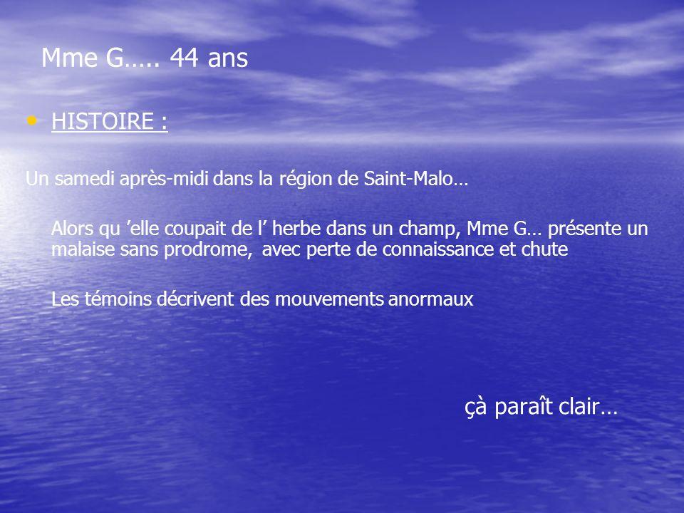 Mme G….. 44 ans HISTOIRE : Un samedi après-midi dans la région de Saint-Malo… Alors qu elle coupait de l herbe dans un champ, Mme G… présente un malai