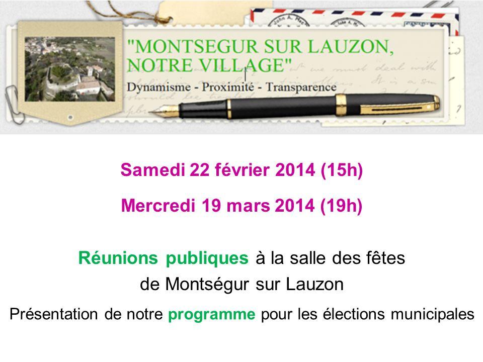 Samedi 22 février 2014 (15h) Mercredi 19 mars 2014 (19h) Réunions publiques à la salle des fêtes de Montségur sur Lauzon Présentation de notre program