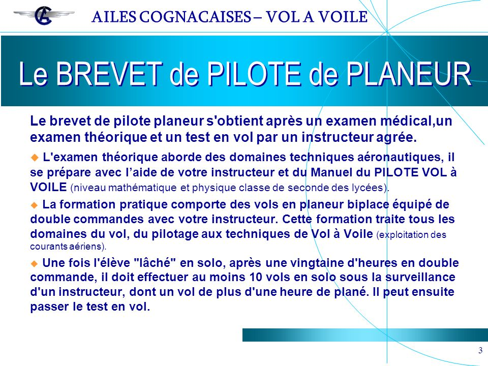 AILES COGNACAISES – VOL A VOILE 3 Le brevet de pilote planeur s obtient après un examen médical,un examen théorique et un test en vol par un instructeur agrée.