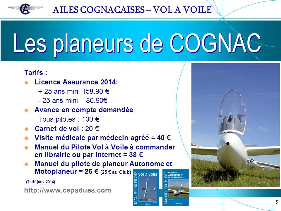 AILES COGNACAISES – VOL A VOILE 5 Tarifs : Licence Assurance 2014: + 25 ans mini 158.90 - 25 ans mini 80.90 Avance en compte demandée Tous pilotes : 1