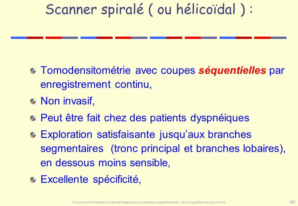 Document de formation strictement réservé aux collaborateurs sanofi aventis - Ne doit pas être remis à un tiers 183 Scanner spiralé ( ou hélicoïdal )