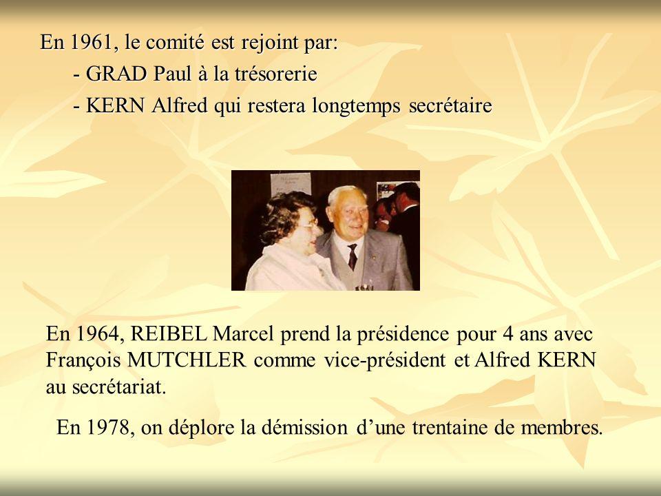 En 1961, le comité est rejoint par: - GRAD Paul à la trésorerie - KERN Alfred qui restera longtemps secrétaire En 1964, REIBEL Marcel prend la présidence pour 4 ans avec François MUTCHLER comme vice-président et Alfred KERN au secrétariat.