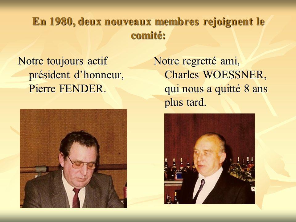 En 1980, deux nouveaux membres rejoignent le comité: Notre toujours actif président dhonneur, Pierre FENDER.