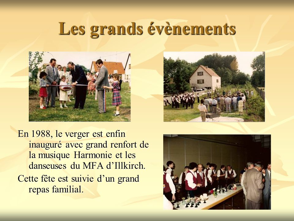 Les grands évènements En 1988, le verger est enfin inauguré avec grand renfort de la musique Harmonie et les danseuses du MFA dIllkirch.