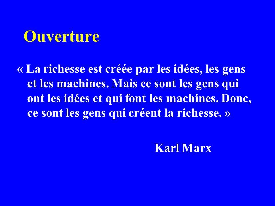 Ouverture « La richesse est créée par les idées, les gens et les machines.