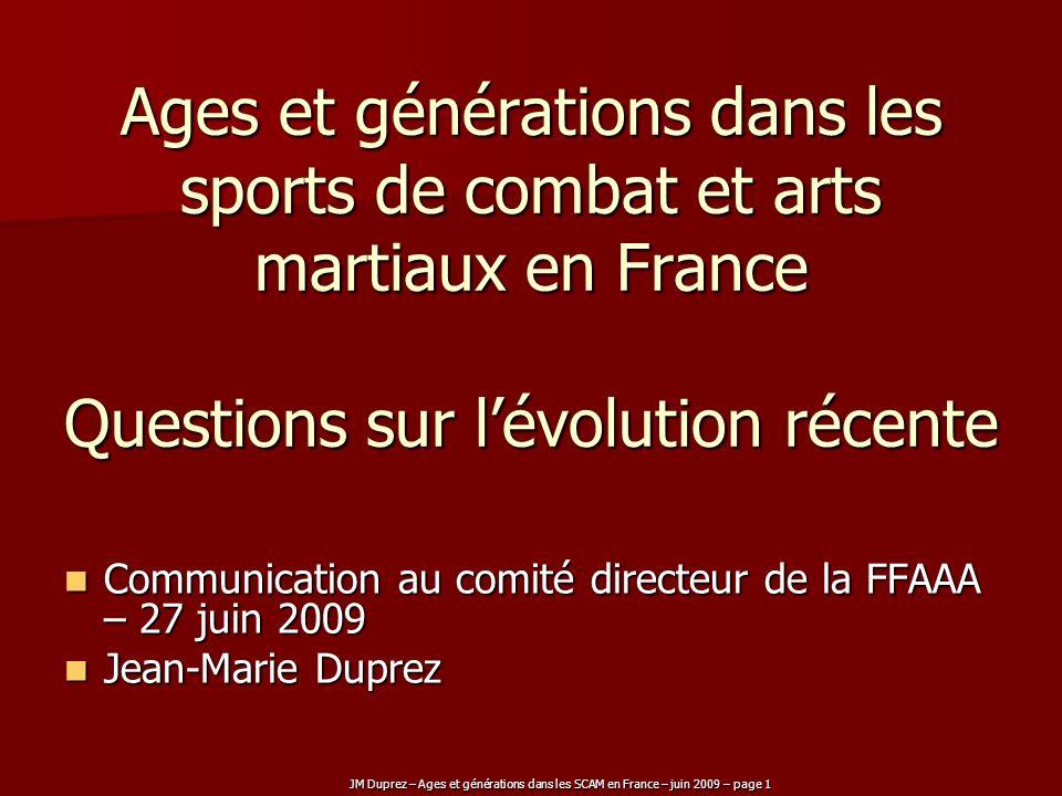 JM Duprez – Ages et générations dans les SCAM en France – juin 2009 – page 1 Ages et générations dans les sports de combat et arts martiaux en France