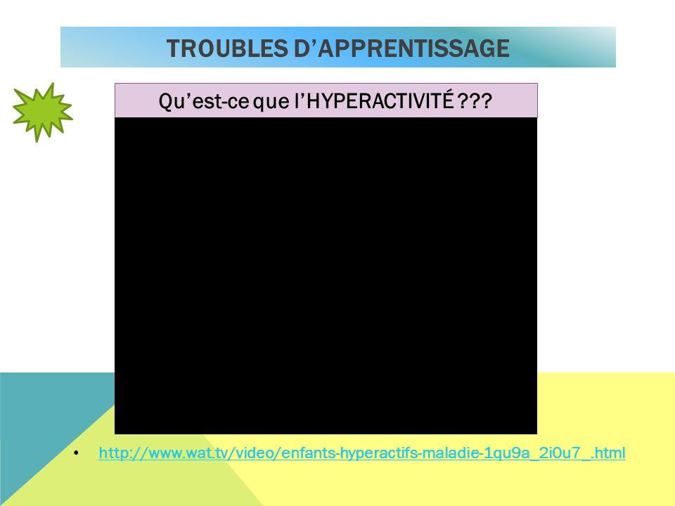TROUBLES DAPPRENTISSAGE http://www.wat.tv/video/enfants-hyperactifs-maladie-1qu9a_2i0u7_.html Quest-ce que lHYPERACTIVITÉ ???