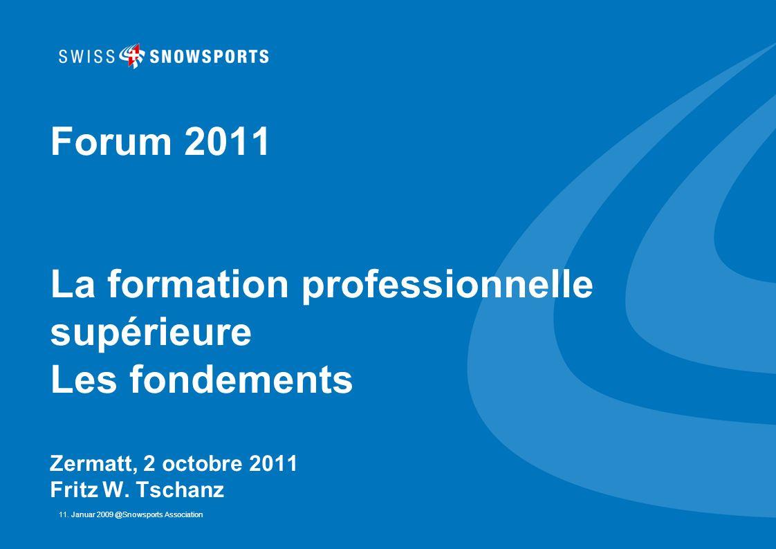 11. Januar 2009 @Snowsports Association Forum 2011 La formation professionnelle supérieure Les fondements Zermatt, 2 octobre 2011 Fritz W. Tschanz