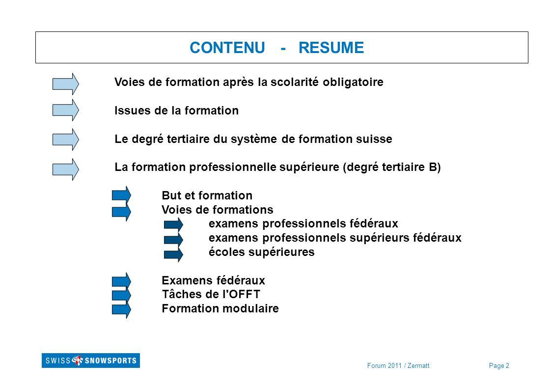 Page 2Forum 2011 / Zermatt CONTENU - RESUME Voies de formation après la scolarité obligatoire Issues de la formation Le degré tertiaire du système de