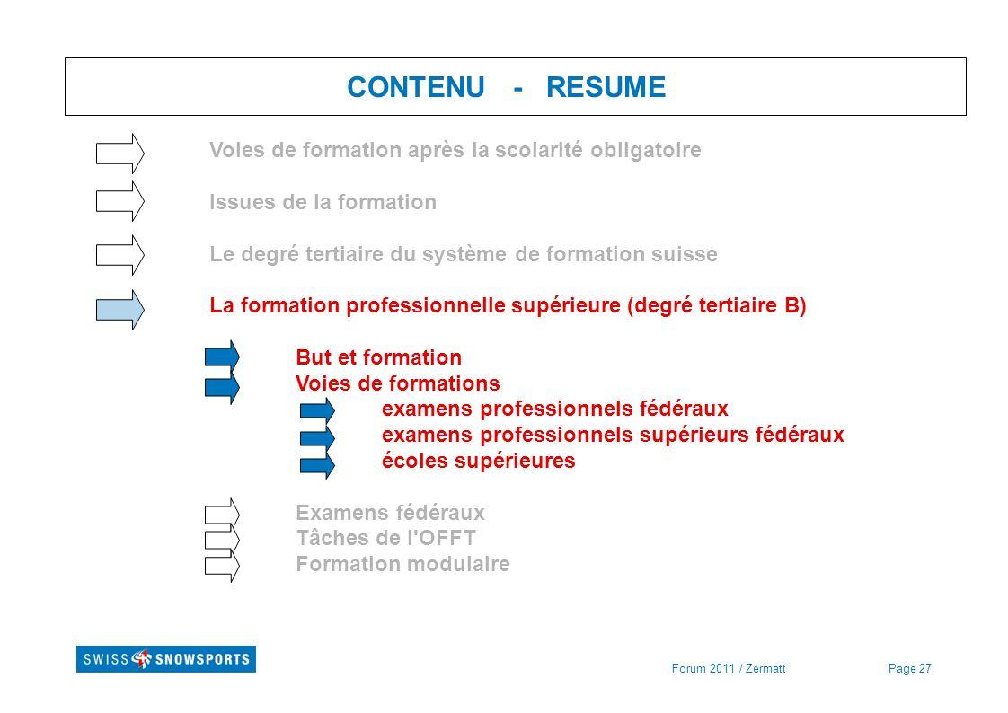 Page 27Forum 2011 / Zermatt CONTENU - RESUME Voies de formation après la scolarité obligatoire Issues de la formation Le degré tertiaire du système de